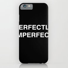 PERFECTLY IMPERFECT Slim Case iPhone 6s