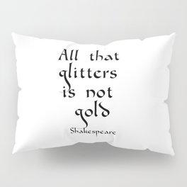 All that glitters is not gold Pillow Sham