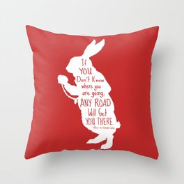 If you Don't know Where You are Going Any Road will Get You There - Alice in Wonderland Throw Pillow
