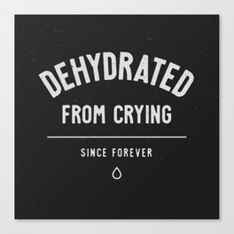 Dehydrated From Crying Canvas Print