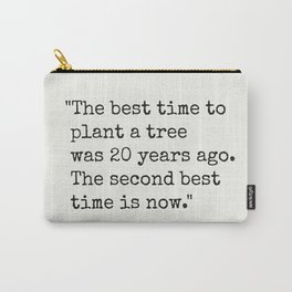 """The best time to plant a tree was 20 years ago. The second best time is now."" Carry-All Pouch"