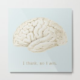 I think, so I am. Metal Print