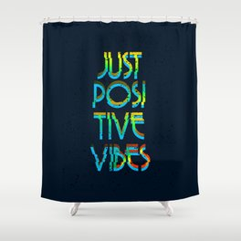 Just Positive Vibes Shower Curtain