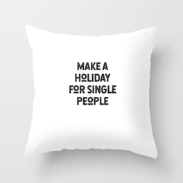 Make A Holiday For Single People Throw Pillow
