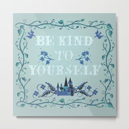 Be Kind To Yourself Fairytale Sign Metal Print
