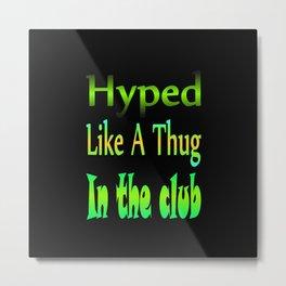 Hyped Like A Thug In The Club Metal Print