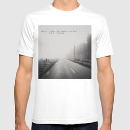 not all those who wander are lost ... T-shirt