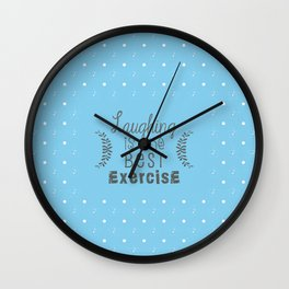 Laughing is the best exercise Wall Clock