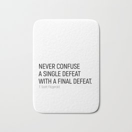 Never Confuse a Single Defeat with a final defeat #minimalism by F. Scott Fitzgerald Bath Mat