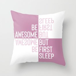 BE AWESOME - BUT FIRST SLEEP | pink Throw Pillow