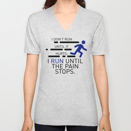 I Run Until The Pain Stops Unisex V-Neck