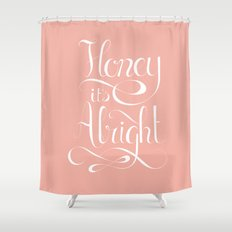 Honey it's alright  Shower Curtain