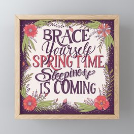 Brace yourself spring time sleepiness is coming Framed Mini Art Print