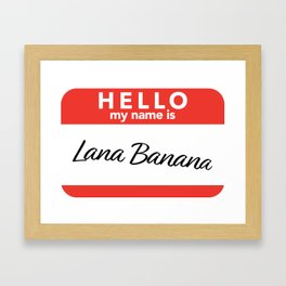 Hello my name is Lana Banana Framed Art Print