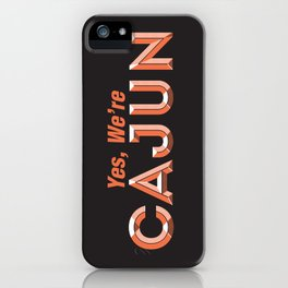 Yes, We're Cajun iPhone Case
