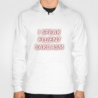 sarcasm Hoodies featuring I SPEAK FLUENT SARCASM by Kat Heroine