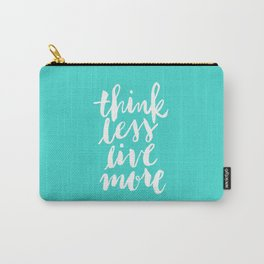 Think Less, Live More Carry-All Pouch