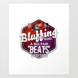 Bluffing Because A Big Pair Beats Everything Art Print