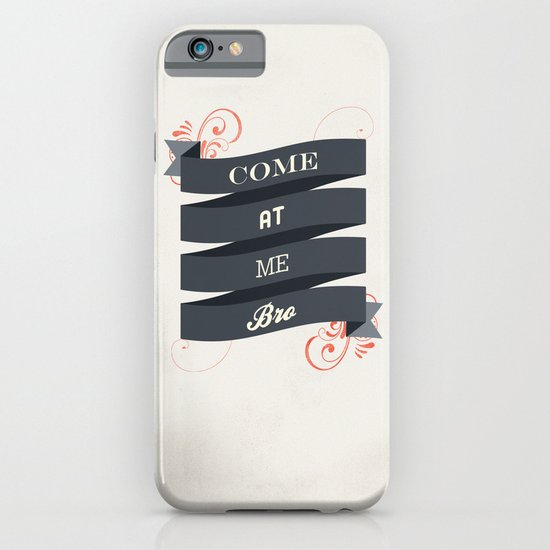 Come At Me Bro! iPhone & iPod Case