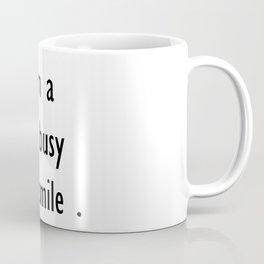 i am a bit busy to smile . home decor Coffee Mug