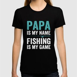 papa is my name, fishing is my game T-shirt