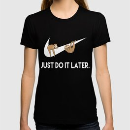Just Do It Later. Sloths. T-shirt