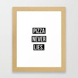 PIZZA NEVER LIES Framed Art Print