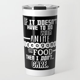 If it doesn't have to do with anime, video games or food Travel Mug