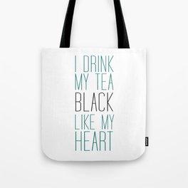 I Drink My Tea Black Like my Heart Tote Bag