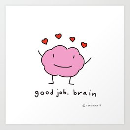 Good Job, Brain! Art Print