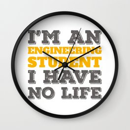 Engineering Gift I'm an Engineering Student I've No Life Gift Wall Clock