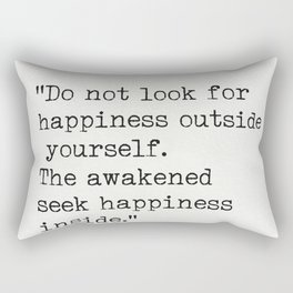 """""""Do not look for happiness outside yourself. The awakened seek happiness inside."""" Rectangular Pillow"""