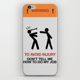 Warning, to avoid injury, Don't Tell Me How To Do My Job, fun road sign, traffic, humor iPhone Skin