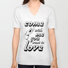 Come with me if you want to love Unisex V-Neck