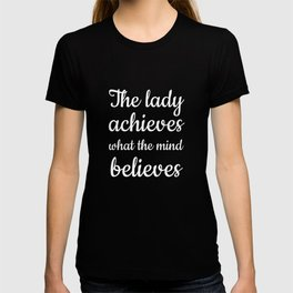 The Lady Achieves What the Mind Believes T-Shirt T-shirt