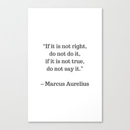 STOIC philosophy quotes - Marcus Aurelius - If it is not right do not do it - if it is not true do n Canvas Print