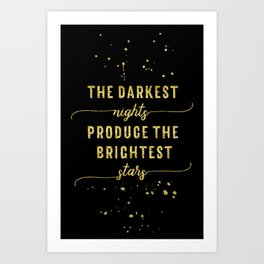 TEXT ART GOLD The darkest nights produce the brightest stars Art Print