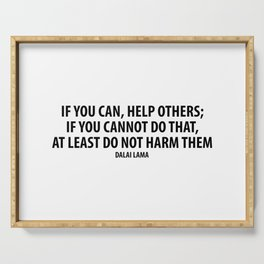 If you can, help others; if you cannot do that, at least do not harm them. Serving Tray
