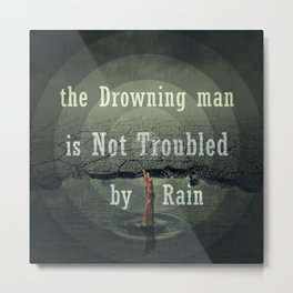 the drawning man is not troubled by rain Metal Print