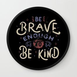 Be Brave Enough To Be Kind Wall Clock