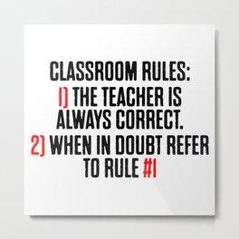 Classroom Rules Tha Teacher Is Always Right Metal Print