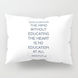 EDUCATING THE MIND - Aristotle Greek Philosophy Quote Pillow Sham
