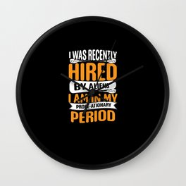 I was recently hired by aliens science shirt Wall Clock