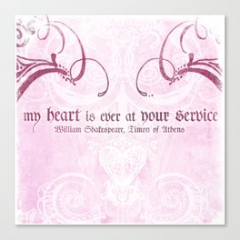 My heart is ever at your service - Shakespeare Love Quote Canvas Print