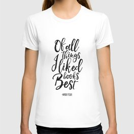 nikola tesla, of all things i liked books best,literary quote,biblioteca decor,friends gift,literary T-shirt