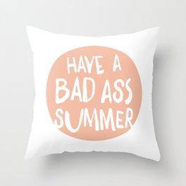 Have a Bad Ass Summer Throw Pillow