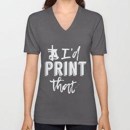 I'd Print That | 3D Printing Printer Saying PLA Unisex V-Neck