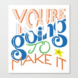 You're (Not) Going To Make It // HAND-LETTERED Canvas Print