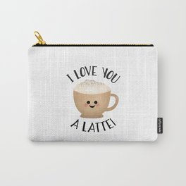 I Love You A LATTE! Carry-All Pouch