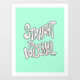 Straight to Voicemail Art Print